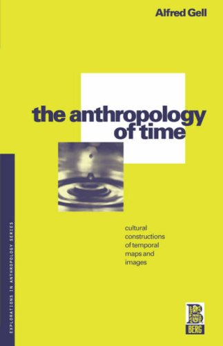 The Anthropology of Time: Cultural Constructions of Temporal Maps and Images (Explorations in Anthropology) por Alfred Gell