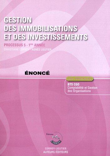 Gestion des immobilisations et des investissements - nonc. Processus 5 - 1re anne BTS CGO. Cas pratiques.