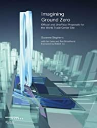 Imagining Ground Zero: Official and Unofficial Proposals for the World Trade Centre Competition by Suzanne Stephens (2004-10-18)