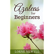 Azaleas for Beginners (Flowers for Beginners Book 1) (English Edition)