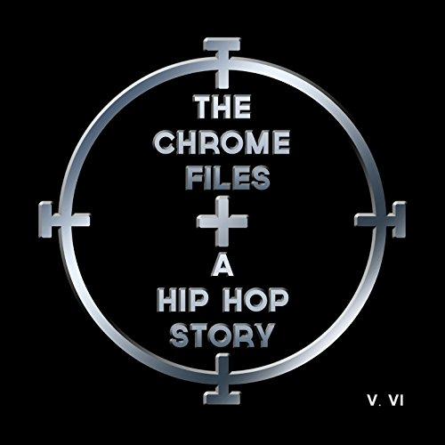 The Chrome Files: A Hip Hop Story, Vol. 6 [Explicit] - Chrome 6