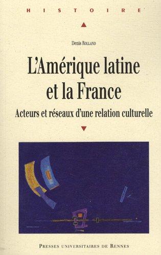 L'Amérique latine et la France : Acteurs et réseaux d'une relation culturelle