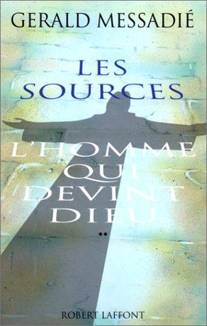 L'Homme qui devint Dieu, tome 2 : Les sources par Gérald Messadié