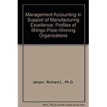 Management Accounting in Support of Manufacturing Excellence: Profiles of Shingo Prize-Winning Organizations by Richard L., Ph.D. Jenson (1996-04-06)
