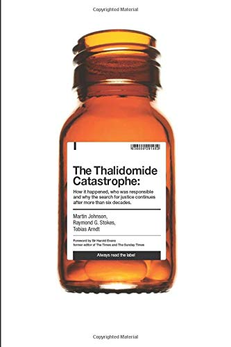 The Thalidomide Catastrophe: How it happened, who was responsible and why the search for justice continues after more than six decades