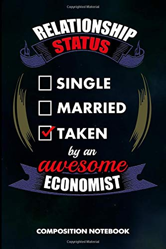 Relationship Status Single Married Taken by an Awesome Economist: Composition Notebook, Birthday Journal for Economics, Economy Professionals to write on por M. Shafiq