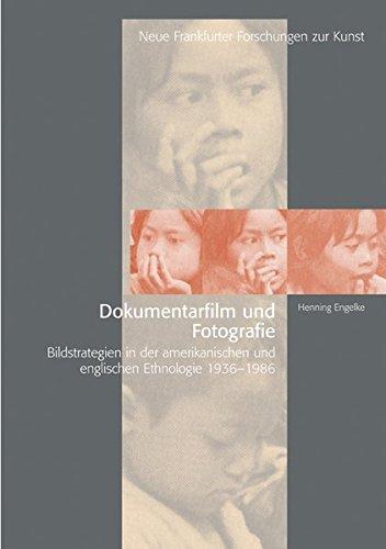 Dokumentarfilm und Fotografie. Bildstrategien in der englischsprachigen Ethnologie 1936-1986 (Neue Frankfurter Forschungen zur Kunst, Band 4)
