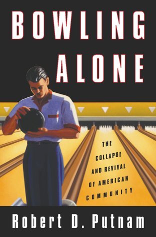 By Robert Putnam Bowling Alone: The Collapse and Revival of American Community [Hardcover]