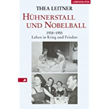 Hühnerstall und Nobelball: 1938-1955 Leben in Krieg und Frieden
