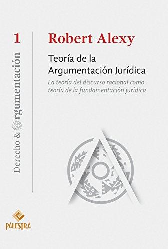 Teoría de la argumentación jurídica: La teoría del discurso racional como teoría de la fundamentación jurídica (Derecho & Argumentación nº 1) por Robert Alexy