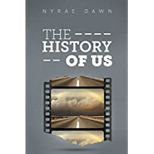 The History of Us by Nyrae Dawn (2015-06-11)