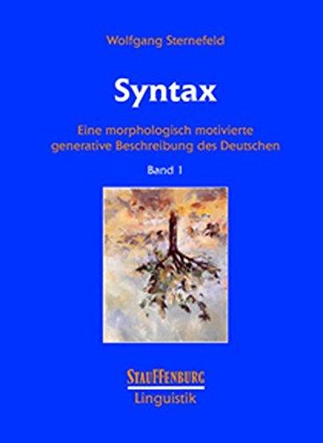 Syntax: Eine morphologisch motivierte generative Beschreibung des Deutschen. Band 1 (Stauffenburg Linguistik)