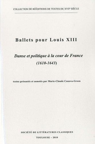 Ballets pour Louis XIII : Tome 1, Danse et politique à la cour de France (1610-1643)