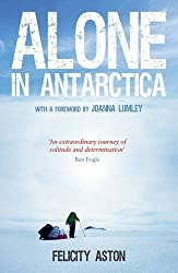 Alone in Antarctica by Felicity Aston (2013-08-05)