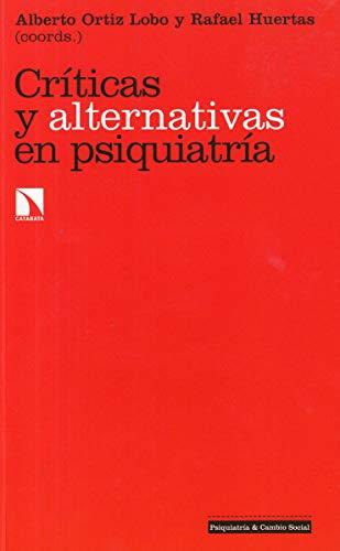 Críticas y alternativas en psiquiatría (Investigación y Debate) por Alberto Ortiz Lobo