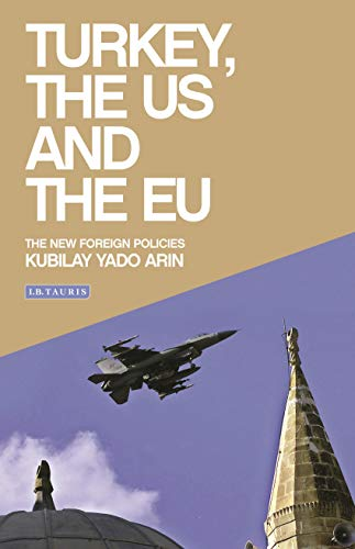Turkey, the Us and the Eu: The New Foreign Policies (Library of International Relations, Band 77)