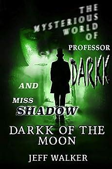 Darkk Of The Moon: The Mysterious World Of Professor Darkk And Miss Shadow (Book #0) (English Edition) par [Walker, Jeff]