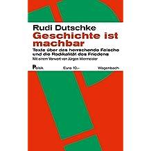 Geschichte ist machbar: Texte über das herrschende Falsche und die Radikalität des Friedens / Mit einem Nachwort von Jürgen Miermeister