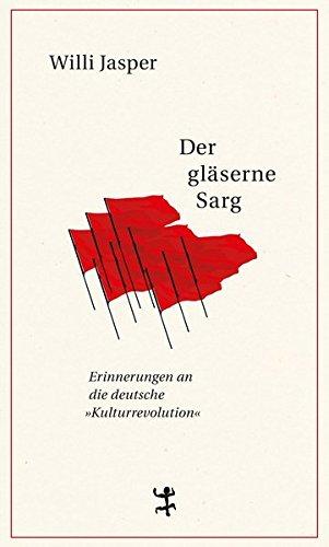 Der gläserne Sarg: Erinnerungen an 1968 und die deutsche Kulturrevolution