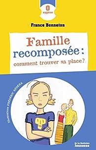 Famille recomposée : comment trouver sa place ? par France Bonneton