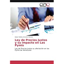 Ley de Precios Justos y su impacto en Las Pymis: Ley de Precios Justos su afectación en las Pymis de Venezuela