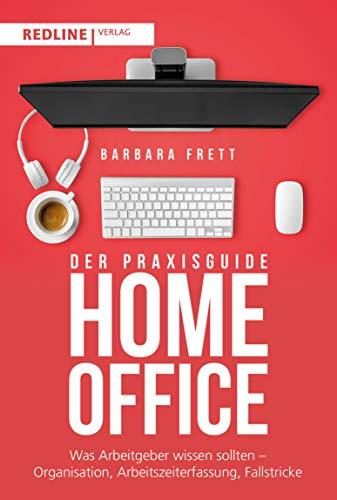Praxisguide Home-Office: Was Arbeitgeber wissen sollten - Organisation, Arbeitszeiterfassung, Fallstricke und mehr