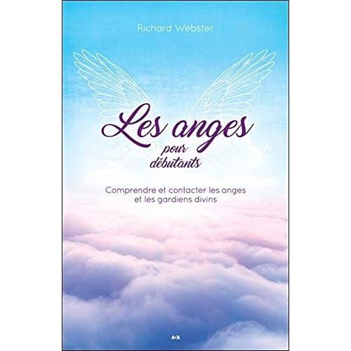 Les anges pour débutants - Comprendre et contacter les anges et les gardiens divins
