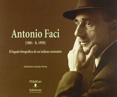 Antonio Faci (1881-1950): El legado fotográfico de un indiano montañés (Analectas) por Celestina Losada Varea