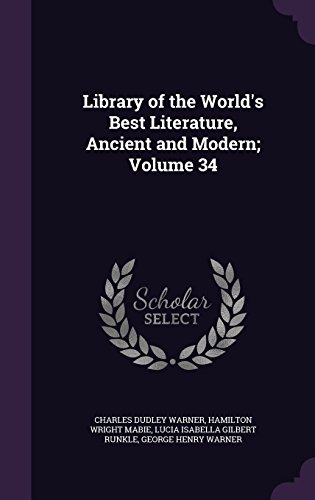 Library of the World's Best Literature, Ancient and Modern; Volume 34