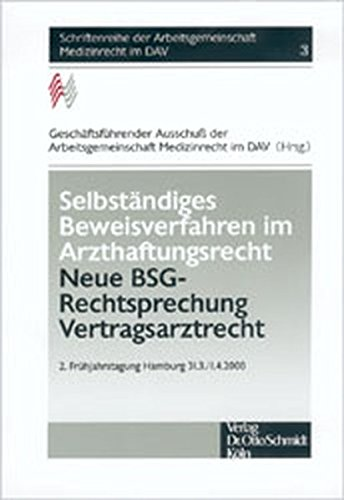 Selbständiges Beweissicherungsverfahren im Arzthaftungsrecht - Neue BSG-Rechtsprechung Vertragsarztrecht: II. Frühjahrstagung Hamburg 31.3./1.4.2000 ... der Arbeitsgemeinschaft Medizinrecht im DAV)
