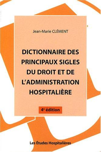 Dictionnaire des principaux sigles du droit et de l'administration hospitalière par Jean Clément