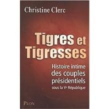 Tigres et trigresses : Histoire intime des couples présidentiels sous la Ve République
