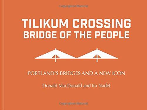 Tilikum Crossing, Bridge of the People: Portland's Bridges and a New Icon