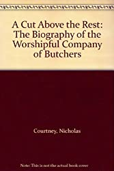 A Cut Above the Rest: The Biography of the Worshipful Company of Butchers