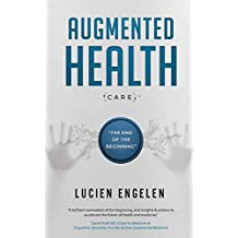 """Augmented Health(care)™: """"the end of the beginning"""""""