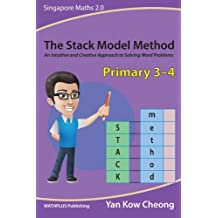 The Stack Model Method (Primary 3-4): An Intuitive and Creative Approach to Solving Word Problems
