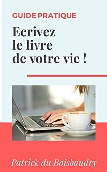 Ecrire un livre sur sa vie, guide pratique: Edition mise à jour le 24 septembre 2018