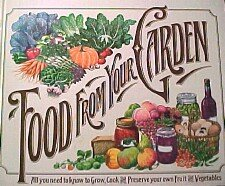 Food from Your Garden ~ All you need to know to Grow, Cook and Preserve your own Fruit and Vegetables