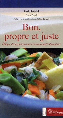 Bon, propre et juste : Ethique de la gastronomie et souveraineté alimentaire par Carlo Petrini