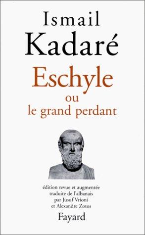 Eschyle ou le grand perdant par Ismaïl Kadaré