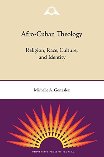 Afro-Cuban Theology: Religion, Race, Culture, and Identity por Michelle A. Gonzalez