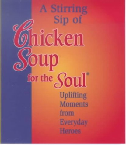 a-stirring-sip-of-chicken-soup-for-the-soul-uplifting-moments-from-everyday-heroes-little-chicken-so