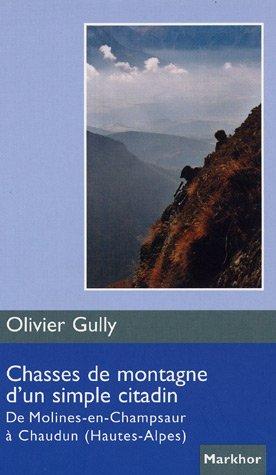 Chasses de montagne d'un simple citadin: De Molines-en-Champsaur à Chaudun (Hautes-Alpes).