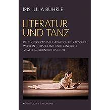Literatur und Tanz: Die choreographische Adaptation literarischer Werke in Deutschland und Frankreich vom 18. Jahrhundert bis heute