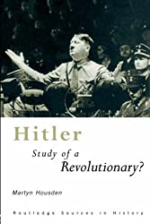 Hitler: Study of a Revolutionary?: Biography of a Revolutionary? (Routledge Sources in History)