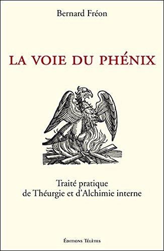 La Voie du Phénix - Traité pratique de Théurgie et d'Alchimie interne par Bernard Fréon