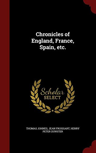 Chronicles of England, France, Spain, etc.
