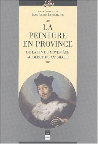 la-peinture-en-province-de-la-fin-du-moyen-age-au-dbut-du-xxme-sicle
