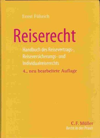Reiserecht: Handbuch des Reisevertrags-, Reiseversicherungs- und Individualreiserechts: Handbuch DES Reiservertrags-, Reiseversicherungs- Und Individualreiserechts
