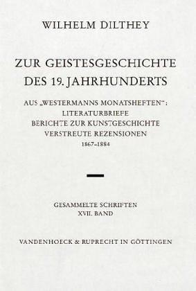 Gesammelte Schriften: Zur Geistesgeschichte des 19. Jahrhunderts: Bd. XVII (Wilhelm Dilthey. Gesammelte Schriften, Band 17)
